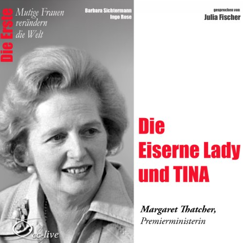 Die Eiserne Lady und TINA - Margaret Thatcher audiobook cover art