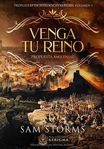 Venga Tu Reino: Propuesta Amilenial (Propuestas Escatologicas Kerigma, Band 1)