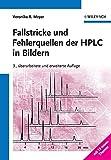 Fallstricke und Fehlerquellen der HPLC in Bildern - Veronika R. Meyer