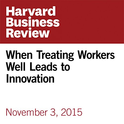 When Treating Workers Well Leads to Innovation audiobook cover art