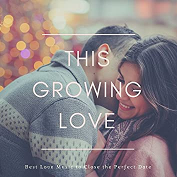 This Growing Love - Best Love Music To Close The Perfect Date