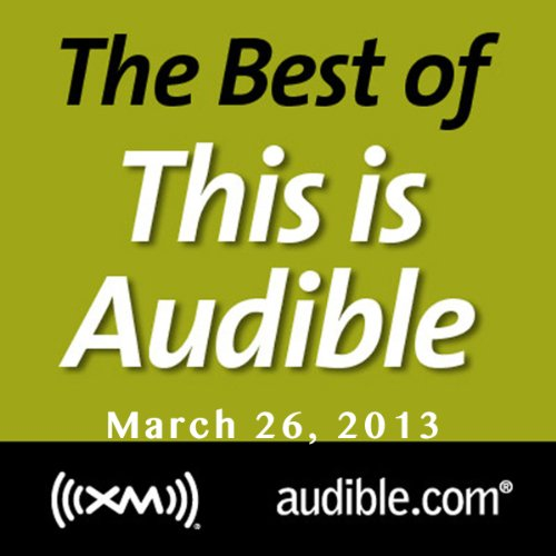 The Best of This Is Audible, March 26, 2013 audiobook cover art