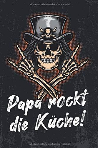 Papa rockt die Küche!: leeres DIY Rezeptbuch und Kochbuch für Männer zum Selberschreiben für die geilsten Rezepte, zum Sammeln und Verschenken, für Pfanne, Herd, BBQ-Smoker und Grill