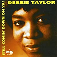 Still Comin' Down On Ya! - The Today Recordings by Debbie Taylor