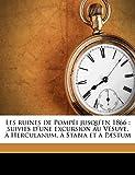 Les ruines de Pompéi jusqu'en 1866: suivies d'une excursion au Vésuve, à Herculanum, à Stabia et à Pæstum (French Edition)