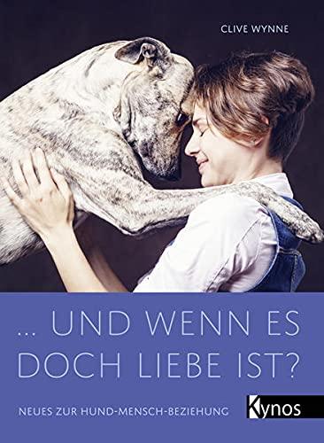 … und wenn es doch Liebe ist?: Neues zur Hund-Mensch-Beziehung
