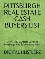 PITTSBURGH REAL ESTATE CASH BUYERS LIST: Over 7,300 Contacts Covering Pittsburgh And Surrounding Areas