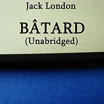 Bâtard, Unabridged story, by Jack London