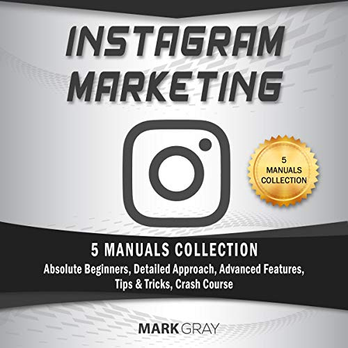Instagram Marketing: 5 Manuals Collection (Absolute Beginners, Detailed Approach, Advanced Features, Tips & Tricks, Crash Course)     Instagram Marketing, Book 6              By:                                                                                                                                 Mark Gray                               Narrated by:                                                                                                                                 Timothy Brandolino                      Length: 6 hrs and 32 mins     114 ratings     Overall 5.0
