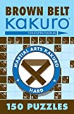 Brown Belt Kakuro: 150 Puzzles (Martial Arts Puzzles)
