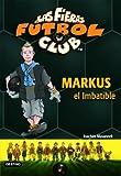 Markus, el imbatible: Las Fieras del Fútbol Club 13 (Las Fieras Futbol Club)