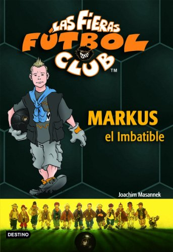 Markus el Imbatible: Las Fieras del Fútbol Club 13 (Fieras Futbol Club)