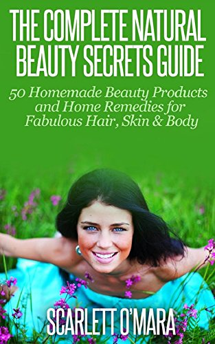 Natural Beauty Secrets Guide Homemade Beauty Products Home Remedies For Fabulous Hair Skin Beauty English Edition Ebook O Mara Scarlett Amazon De Kindle Shop