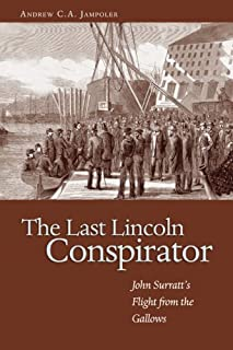 The Last Lincoln Conspirator: John Surratt's Flight from the Gallows