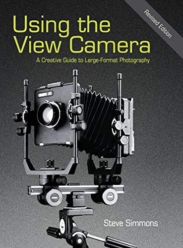 Using the View Camera: A Creative Guide to Large Format Photography