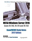 MCSA Windows Server 2016 Exam 70-740, 70-741 and 70-742 ExamFOCUS Study Notes 2017 Edition