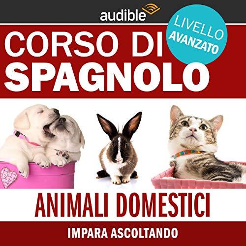 Animali domestici - Impara ascoltando     Spagnolo - Livello avanzato              Di:                                                                                                                                 Autori Vari                               Letto da:                                                                                                                                 Lorenzo Visi                      Durata:  52 min     Non sono ancora presenti recensioni clienti     Totali 0,0