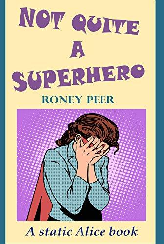 Not Quite A Superhero (A Static Alice Book Book 1)