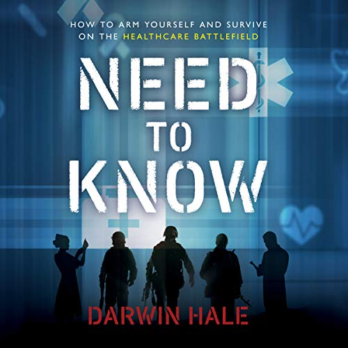 Need to Know: HowtoArmYourselfandSurviveontheHealthcare Battlefield                   By:                                                                                                                                 Darwin Hale                               Narrated by:                                                                                                                                 Stephen Graybill                      Length: 4 hrs and 55 mins     Not rated yet     Overall 0.0