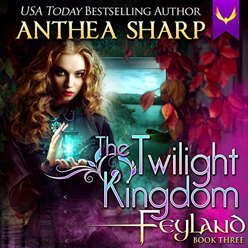 The Twilight Kingdom: Feyland, Book Three
