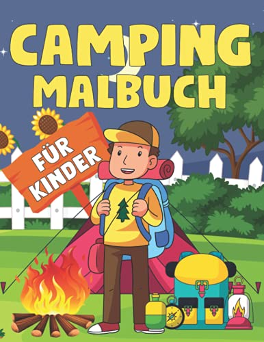Camping-Malbuch für Kinder: Camping Zeit Malbuch für Kinder im Alter von 4-8 Jahren Niedliche Illustrationen von Kinder Camping, Campingausrüstung, Seen, Berge und die Natur Malen macht Spaß