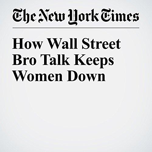 How Wall Street Bro Talk Keeps Women Down audiobook cover art