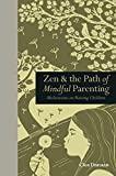 Zen & the Path of Mindful Parenting: Meditations on Raising Children (Mindfulness)