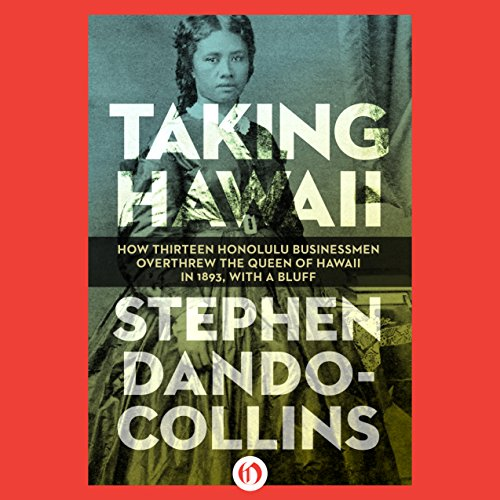 Taking Hawaii     How Thirteen Honolulu Businessmen Overthrew the Queen of Hawaii in 1893, With a Bluff              By:                                                                                                                                 Stephen Dando-Collins                               Narrated by:                                                                                                                                 David Franklin                      Length: 14 hrs and 1 min     21 ratings     Overall 3.7
