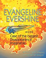 Evangeline Evershine and the Case of the Biggest Disappearance Imaginable