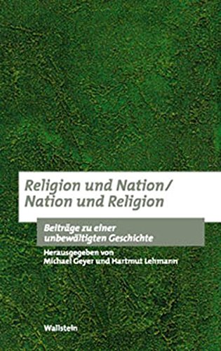 Religion und Nation / Nation und Religion. Beiträge zu einer unbewältigten Geschichte (Bausteine zu einer europäischen Religionsgeschichte im Zeitalter der Säkularisierung)
