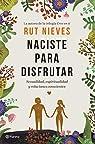 Naciste para disfrutar: Sexualidad, espiritualidad y relaciones conscientes par Nieves