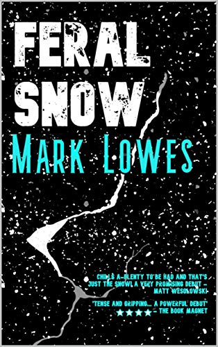 Feral Snow: 'A simply stunning debut' by [Mark Lowes]