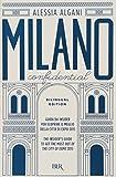Milano Confidential. Guida da insider per scoprire il meglio della città di EXPO 2015. Ediz. italiana e inglese