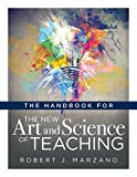 The Handbook for the New Art and Science of Teaching: (Your Guide to the Marzano Framework for Competency-Based Education and Teaching Methods)