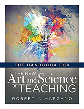 The Handbook for the New Art and Science of Teaching  Your Guide to the Marzano Framework for Competency-Based Education and Teaching Methods   The New Art and Science of Teaching Book Series