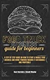 food truck business guide for beginners: a step by step guide on how to start a mobile food business and work towards making it sustainable and profitable.