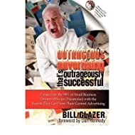 [(Outrageous Advertising That's Outrageously Successful )] [Author: Bill Glazer] [May-2009]