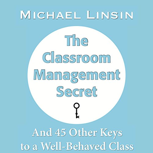 The Classroom Management Secret: And 45 Other Keys to a Well-Behaved Class cover art