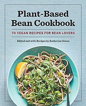 Plant-Based Bean Cookbook  70 Vegan Recipes for Bean Lovers