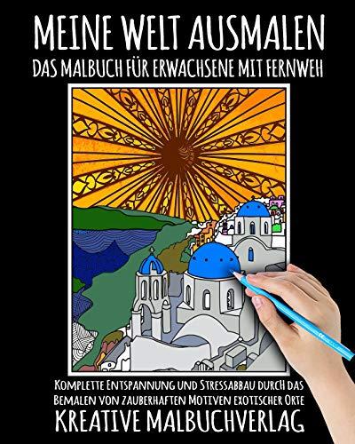 Meine Welt Ausmalen: Das Malbuch für Erwachsene Mit Fernweh: Komplette Entspannung und Stressabbau durch das Bemalen von zauberhaften Motiven ... Blumen, Tiere, Monumente und Große Motive
