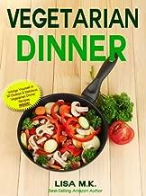 Vegetarian Dinner: 30 Healthy, Delicious & Balanced Recipes (Vegetarian Life Book 3)