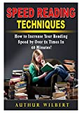 Speed Reading Techniques: How to Incrase Your Reading Speed by Over 2 Times