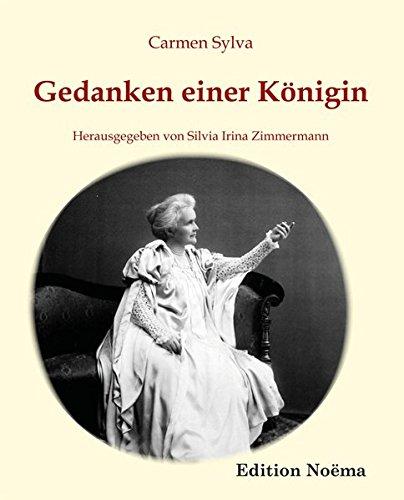 Gedanken einer Königin: Ausgewählte Aphorismen der Königin Elisabeth von Rumänien, geborene Prinzessin zu Wied (1843-1916) (Edition Noema)