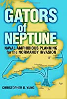 Gators of Neptune: Naval Amphibious Planning for the Normandy Invasion