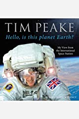 Hello, is this planet Earth?: My View from the International Space Station (Official Tim Peake Book) Capa dura