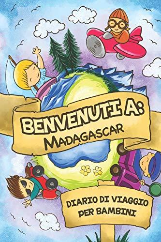 Benvenuti A Madagascar Diario Di Viaggio Per Bambini: 6x9 Diario di viaggio e di appunti per bambini I Completa e disegna I Con suggerimenti I Regalo ... tuo bambino per le tue vacanze in Madagascar