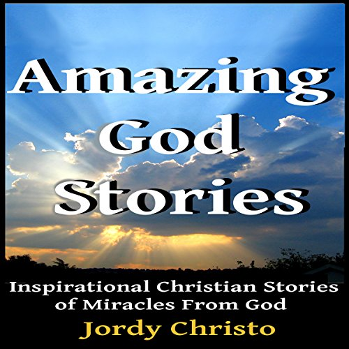 Amazing God Stories: Inspirational Christian Stories of Miracles from God audiobook cover art
