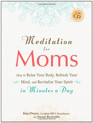 Meditation for Moms with CD: How to Relax Your Body, Refresh Your Mind, and Revitalize Your Spirit in Minutes a Day