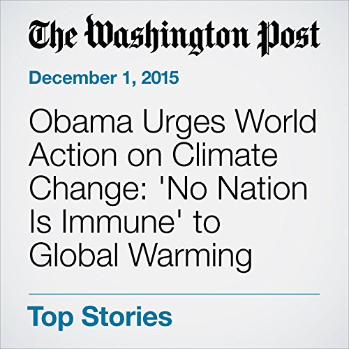 Obama Urges World Action on Climate Change: 'No Nation Is Immune' to Global Warming audiobook cover art