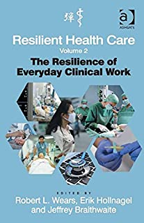 Resilient Health Care, Volume 2: The Resilience of Everyday Clinical Work (Ashgate Studies in Resilience Engineering)